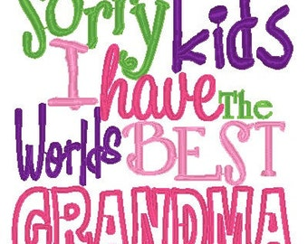 Sorry Kids - I have the worlds Best GRANDMA - INSTANT Download Machine Embroidery Design by Carrie