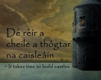 Castles 8x8 Fine Art Photograph - It takes time to build castles in Irish Gaelic