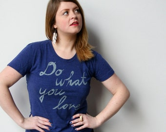 do what you love, love what you do tshirt, graphic t, state pride, woman fashion t, screen print, silkscreen, free shipping