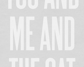 Typography Art Print by Ashley G - You and Me and the Cat