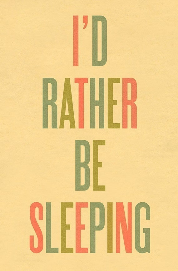 Typography Art Print by Ashley G - I'd Rather Be Sleeping LARGE