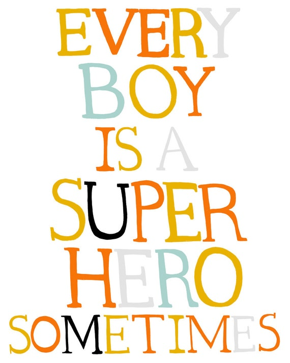 Every Boy is a Super Hero Sometimes (type)