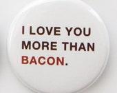 I love you more than bacon--button badge pin