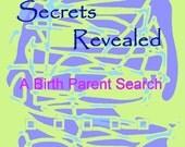 Secrets Revealed,  A Birth Parent Search