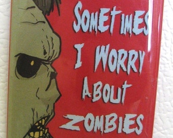 Sometimes I Worry about Zombies Fridge Magnet
