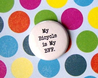 My Bicycle is My BFF-1 Inch Pinback Button and more.