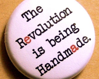 The Revolution Is Being Handmade-1 Inch Pinback Button