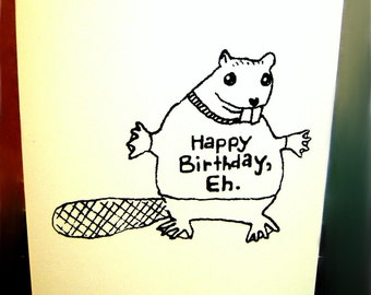A Beaver Wishes You A Happy Birthday, Eh - Handmade Greeting Card