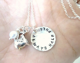 ALWAYS HALF FULL - Custom Hand Stamped Sterling Silver Necklace featuring adorable silver teacup charm and vintage pearl