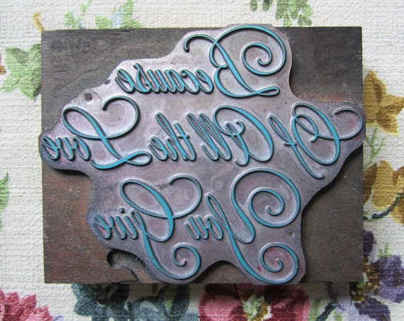 Vintage Letterpress Printers Block Script Because Of All The Love You Give