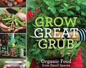 Grow Great Grub: Organic Food from Small Spaces (Book Signed by Author)
