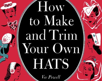 1944 WWII Swing Era Book How to Make & Trim Hats (Millinery Draft Patterns) DIY Milliner Guide