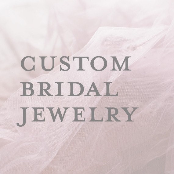 Custom Bridal Jewelry - Reserved for jennifer