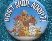 dont shop ... adopt .... a bunch of dogs and cats pin