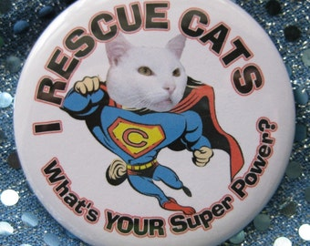 i rescue cats...whats your superpower badge