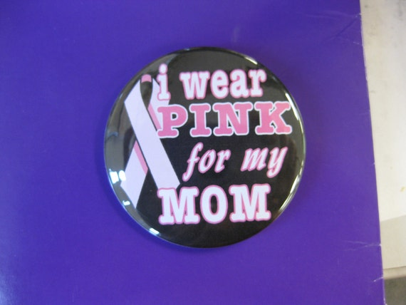 i wear pink for my Mom ... breast cancer pin
