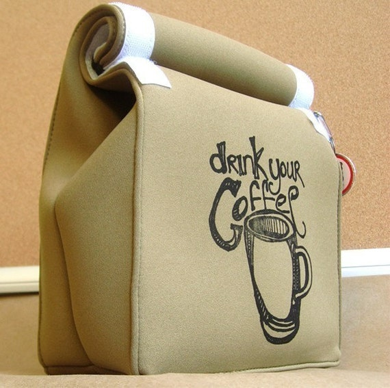 Drink Your Coffee . Reusable Lunch Bag . Sand