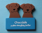 Choc Lab Retriever Brown Dog - Chocolate Makes Everything Better - Wood Sign Decoration