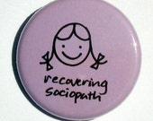 hand drawn original pinback button - smiling girl recovering sociopath