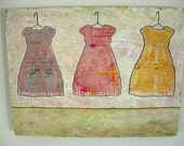 3 Little Dresses (12 x 16 mixed media collage on cradled board)
