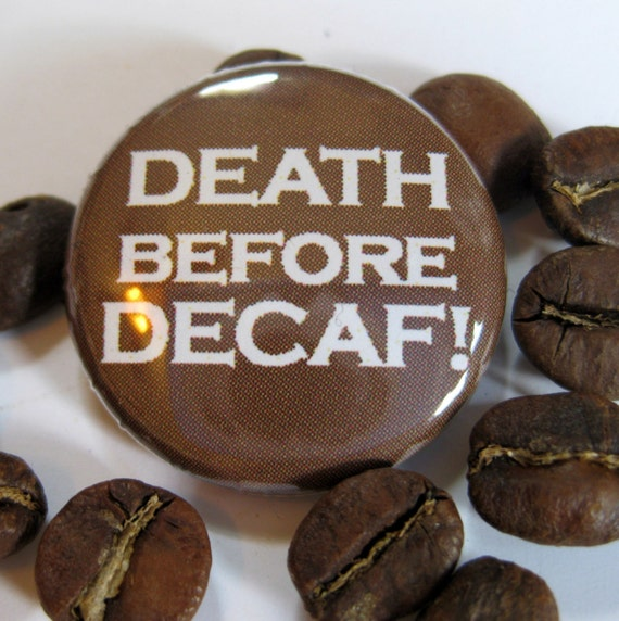 DEATH BEFORE DECAF 1 inch pinback button