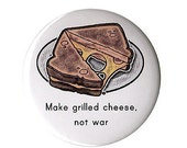Make Grilled Cheese, Not War  (2.25 inches)