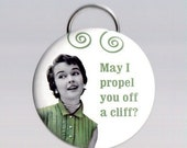 May I Propel You Off a Cliff? -- Pinback Button, Magnet or Key Chain / Bottle Opener