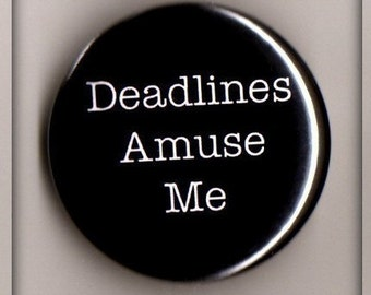 Deadlines Amuse Me -- Pinback Button or Magnet