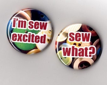 Sew What / Sew Excited -- Pinback Buttons or Magnets (Set of 2)