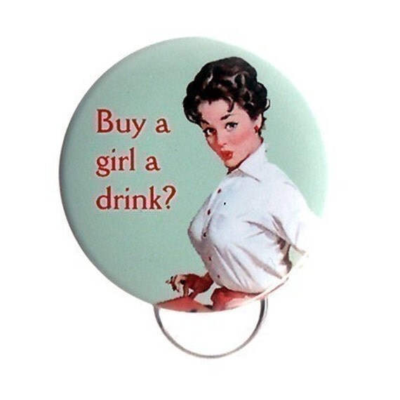 Buy a Girl a Drink? Pinback Button, Magnet or Key Chain / Bottle Opener