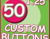 50 Custom 1,25 inch Pin Back Buttons Professional Quality