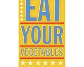 Eat Your Vegetables Print 10.8 in x 18 in