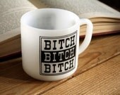 TODAY ONLY PRICE.  Bitch Bitch Bitch Coffee Cup.