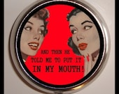 And Then he Told Me To Put It In My Mouth Pill box Pillbox Case Holder Trinket Box Retro Humor