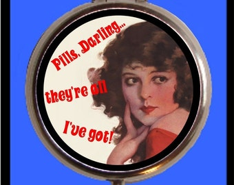 Pills, Darling They're All I Got Pill box Retro humor Pillbox Case Holder for Vitamins Drugs Birth Control