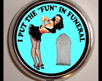 I Put the Fun in Funeral Pill box Pillbox Case Holder for Vitamins Drugs Birth Control Goth Girl Psychobilly Gothic Punk Trinket Box