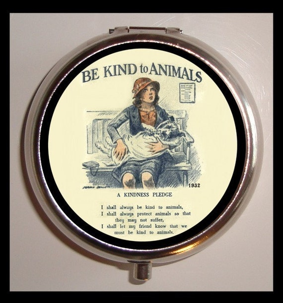 Be Kind to Animals Pill Case Pill Box 1932 Anti-Cruelty Society Poster with Kindness Pledge Animal Lovers Gift for Pet Owners Activists