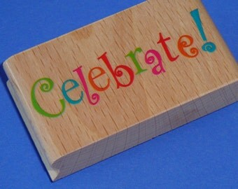 rubber stamp  / CELEBRATE . wood mounted