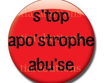 Stop Apostrophe Abuse - one inch pinback button or magnet - Grammar lovers LOOK - Great for proofreaders, copy editors, teachers, wordsmiths