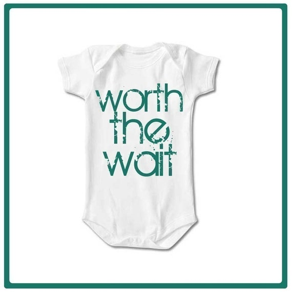 Worth the Wait - Adorable Baby Bodysuit or Toddler Tees - Perfect for New Babies or Adoptions