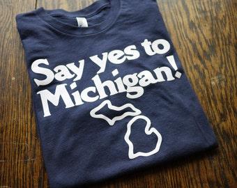 Say Yes to Michigan T-Shirt (Sizes: XS,S,M,L,XL,2XL)