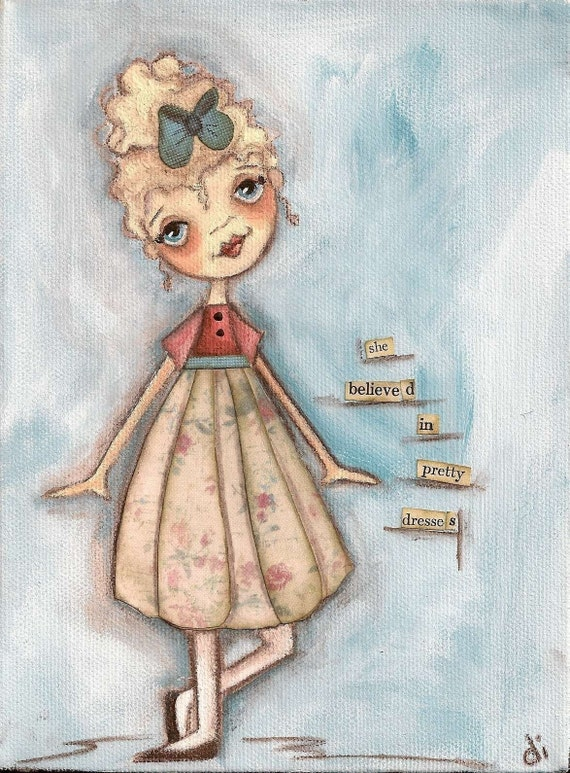 Print of my original folk art painting -  She Believed in Pretty Dresses