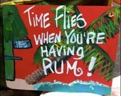 RhondaK Florida Folk Artist FUN Rum Saying Time Flies When You Are Having Fun