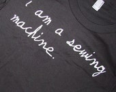I AM A SEWING MACHINE - black tshirt- american apparel- SMALL