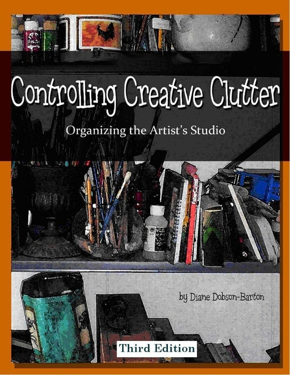 NEW eBook Controlling Creative Clutter Organizing the Artists Studio 3rd Edition
