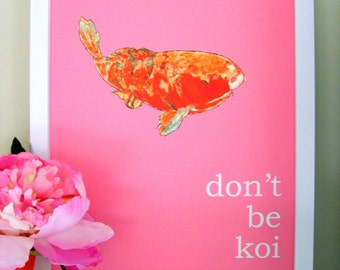 DON'T BE KOI Quote Print