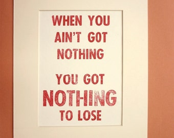 When You Ain't Got Nothing, You Got Nothing To Lose - Bob Dylan