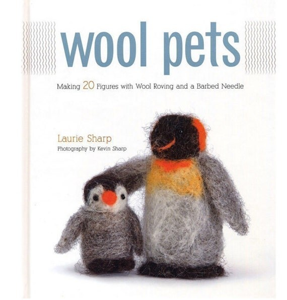 Wool Pets, Felting Instruction book By Laurie Sharp, Kevin Sharp ISBN 1589235258
