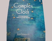 DESTASH,   BOOK, Complex Cloth by Dunnewold, altering fabric, surface design