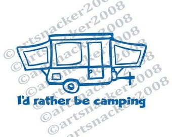 POPUP CAMPER DECAL - I'd rather be camping motto - 5x8 inches
